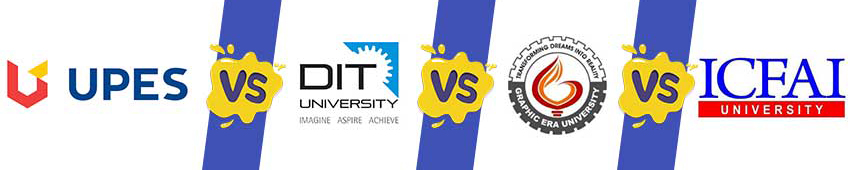 UPES vs DIT vs Graphic Era vs ICFAI